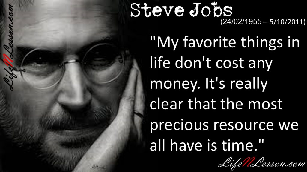 """""""My favorite things in life don't cost any money. It's really clear that the most precious resource we all have is time."""""""