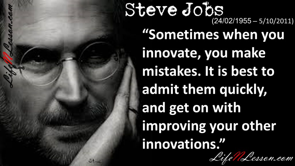 """""""Sometimes when you innovate, you make mistakes. It is best to admit them quickly, and get on with improving your other innovations."""""""