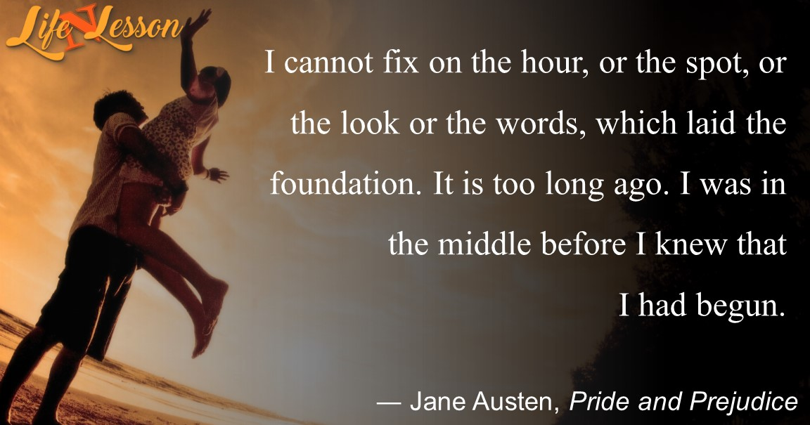 ― Jane Austen,Pride and Prejudice