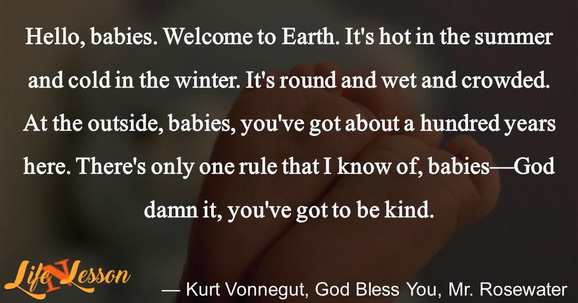 — Kurt Vonnegut, God Bless You, Mr. Rosewater