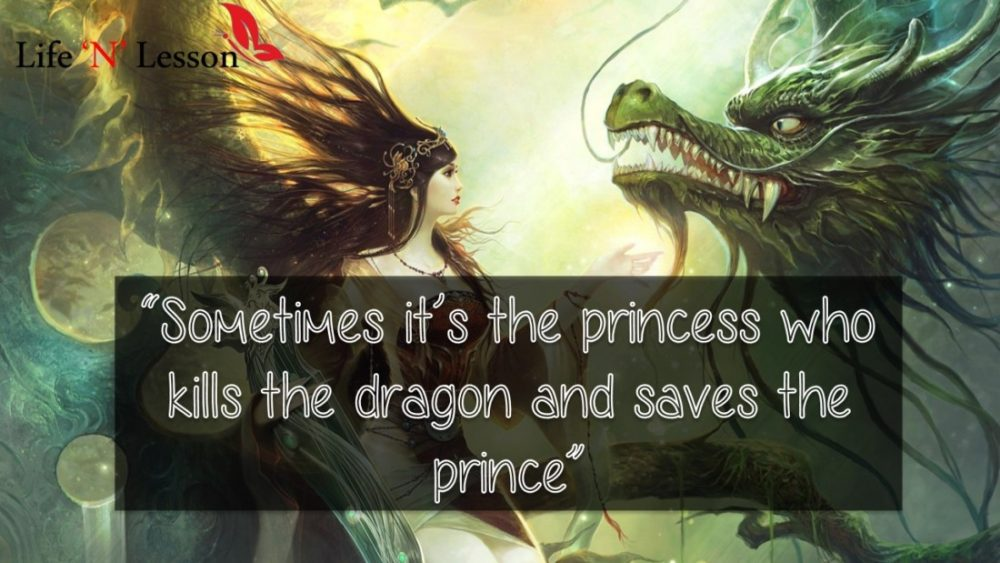 Sometimes it's the princess who kills the dragon and saves the prince - Princess Quotes