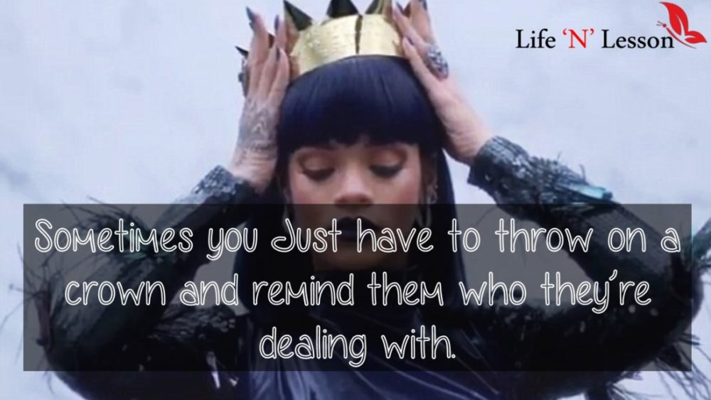 Sometimes you Just have to throw on a crown and remind them who they're dealing with. - Princess Quotes