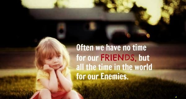 Often We Have No Time For Our Friends