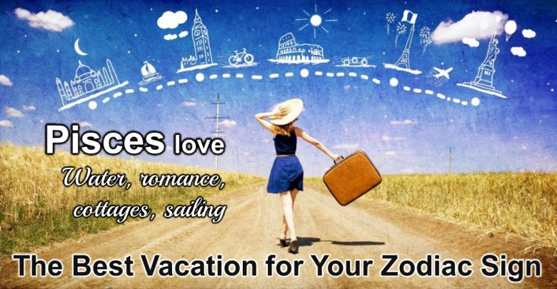 Photo of What Is the Best Vacation destination According to Your Zodiac Sign? Mine Was Absolutly true..