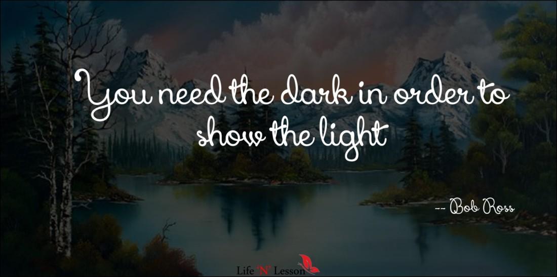 Light And Dark Quotes Glamorous Bobrossquotesyouneedthedarkinordertoshowthelight