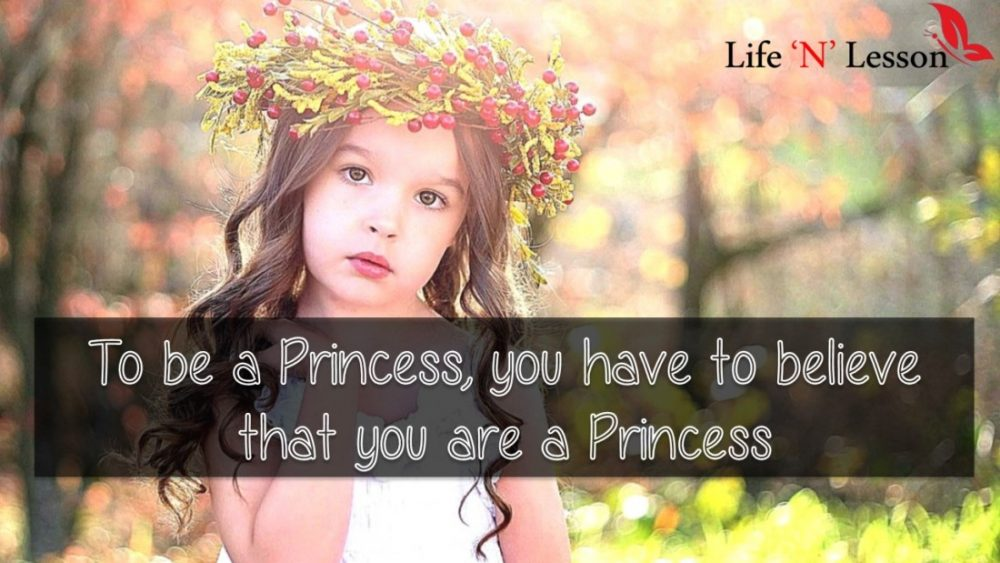 To be a Princess, you have to believe that you are a Princess - Princess Quotes