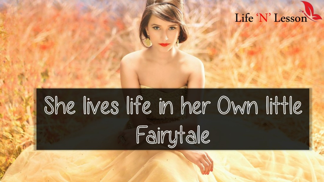 She Lives Life In Her Own Little Fairytale Princess Quotes